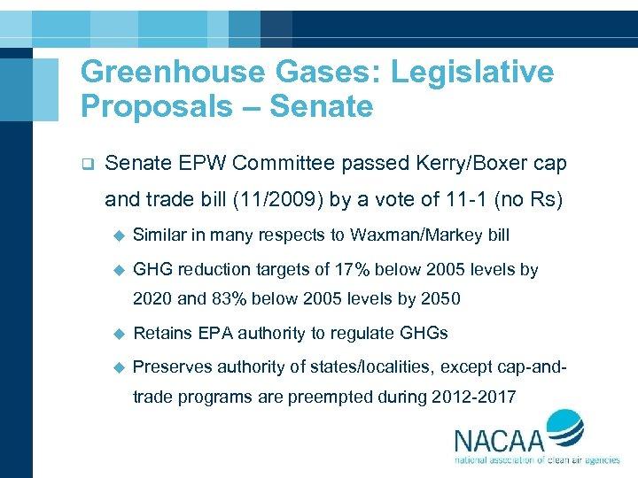 Greenhouse Gases: Legislative Proposals – Senate q Senate EPW Committee passed Kerry/Boxer cap and