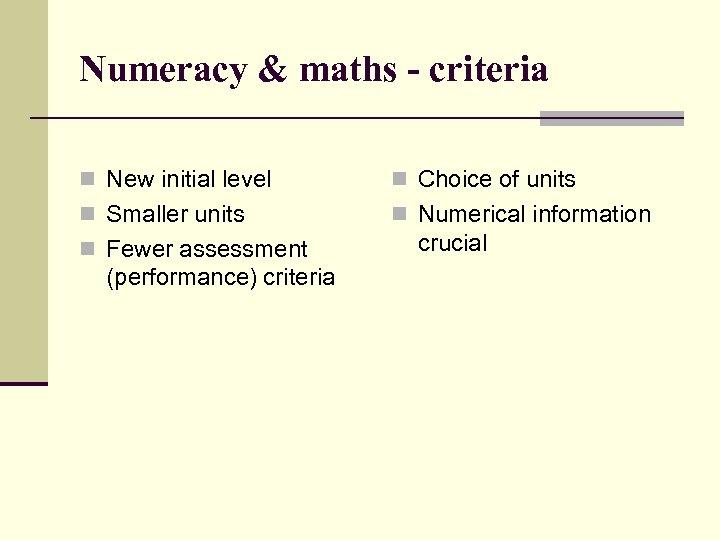 Numeracy & maths - criteria n New initial level n Choice of units n