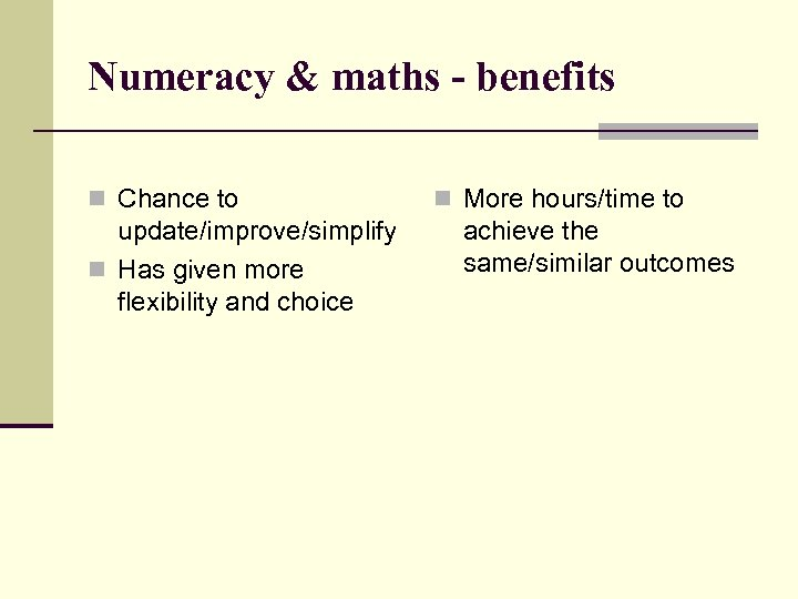 Numeracy & maths - benefits n Chance to update/improve/simplify n Has given more flexibility