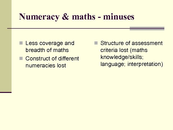 Numeracy & maths - minuses n Less coverage and breadth of maths n Construct