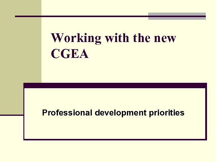 Working with the new CGEA Professional development priorities