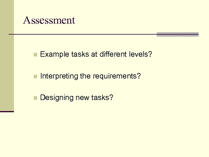 Assessment n Example tasks at different levels? n Interpreting the requirements? n Designing new
