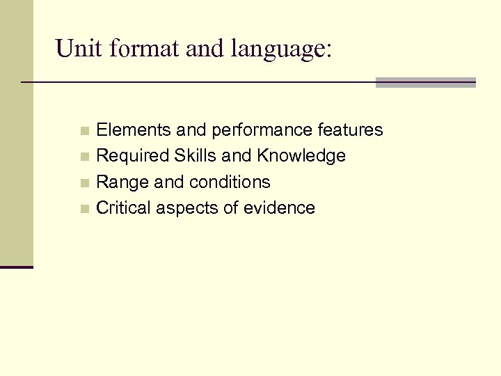 Unit format and language: Elements and performance features n Required Skills and Knowledge n