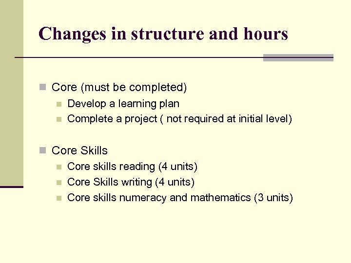 Changes in structure and hours n Core (must be completed) n Develop a learning