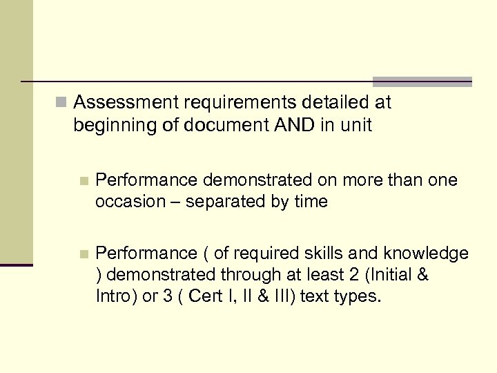 n Assessment requirements detailed at beginning of document AND in unit n Performance demonstrated