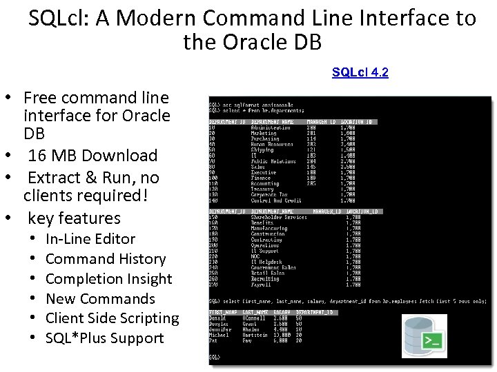 SQLcl: A Modern Command Line Interface to the Oracle DB SQLcl 4. 2 •