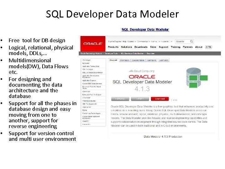 SQL Developer Data Modeler • • • Free tool for DB design Logical, relational,
