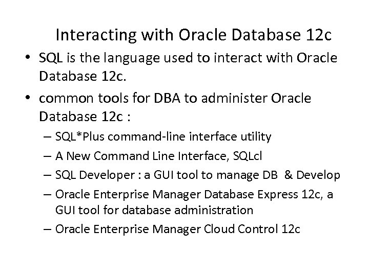 Interacting with Oracle Database 12 c • SQL is the language used to interact