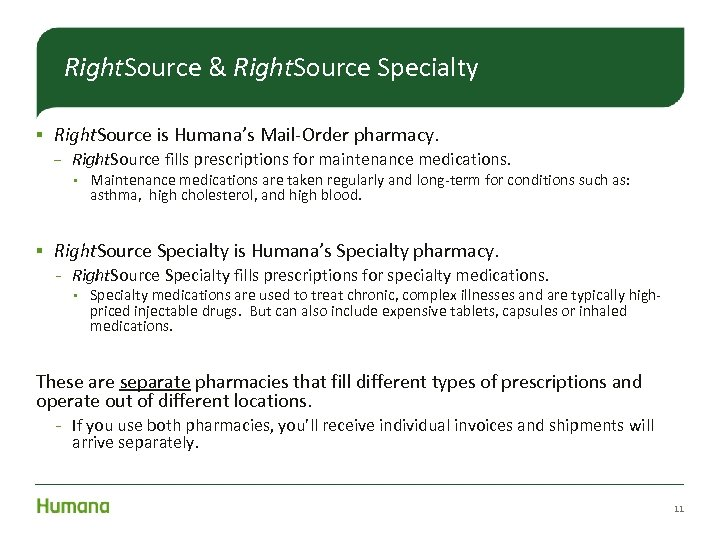 Right. Source & Right. Source Specialty § Right. Source is Humana's Mail-Order pharmacy. ‒