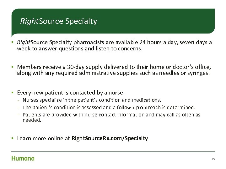 Right. Source Specialty § Right. Source Specialty pharmacists are available 24 hours a day,