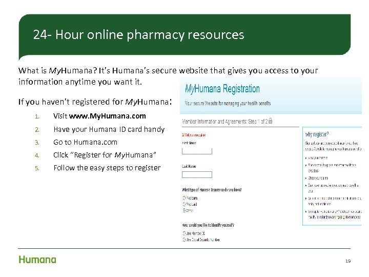 24 - Hour online pharmacy resources What is My. Humana? It's Humana's secure website