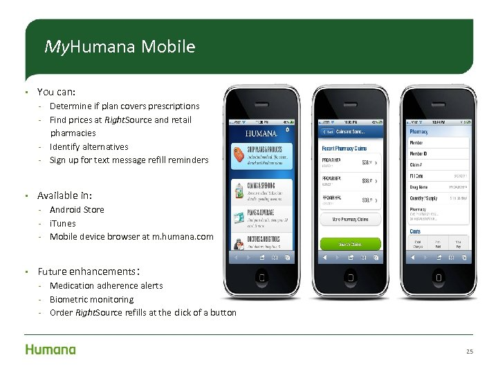 My. Humana Mobile • You can: – Determine if plan covers prescriptions – Find