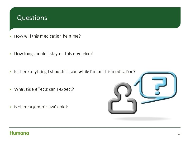 Questions • How will this medication help me? • How long should I stay