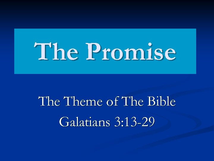 The Promise Theme of The Bible Galatians 3: 13 -29