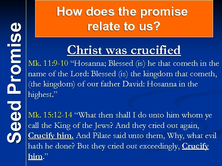Seed Promise How does the promise relate to us? Christ was crucified Mk. 11: