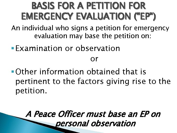 "BASIS FOR A PETITION FOR EMERGENCY EVALUATION (""EP"") An individual who signs a petition"