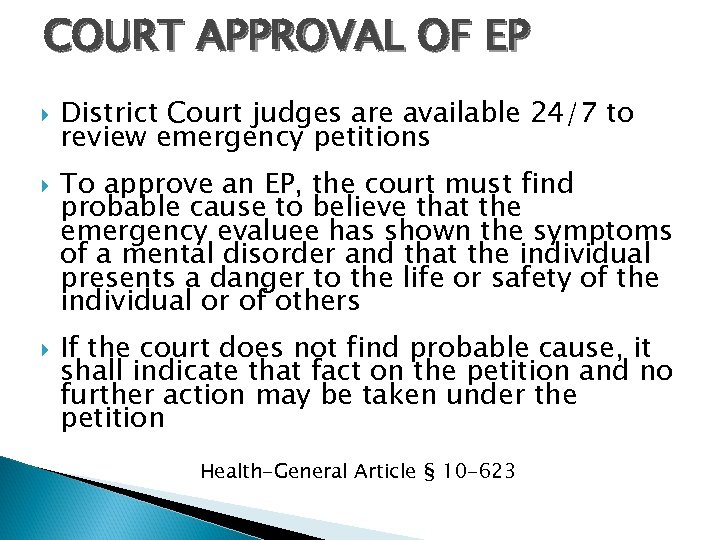 COURT APPROVAL OF EP District Court judges are available 24/7 to review emergency petitions