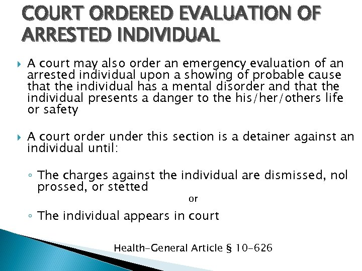 COURT ORDERED EVALUATION OF ARRESTED INDIVIDUAL A court may also order an emergency evaluation