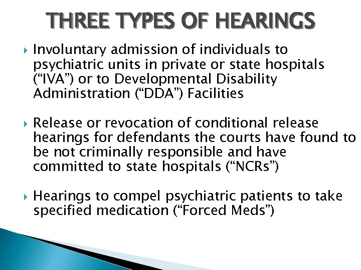 THREE TYPES OF HEARINGS Involuntary admission of individuals to psychiatric units in private or