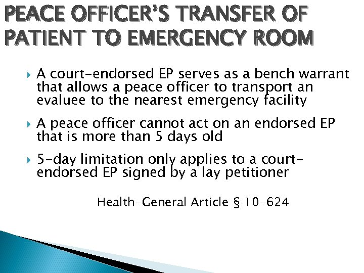 PEACE OFFICER'S TRANSFER OF PATIENT TO EMERGENCY ROOM A court-endorsed EP serves as a