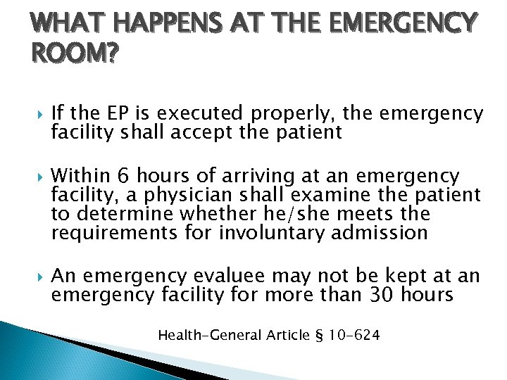 WHAT HAPPENS AT THE EMERGENCY ROOM? If the EP is executed properly, the emergency
