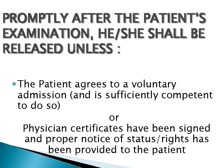 PROMPTLY AFTER THE PATIENT'S EXAMINATION, HE/SHE SHALL BE RELEASED UNLESS : § The Patient
