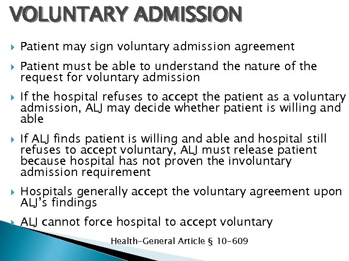 VOLUNTARY ADMISSION Patient may sign voluntary admission agreement Patient must be able to understand