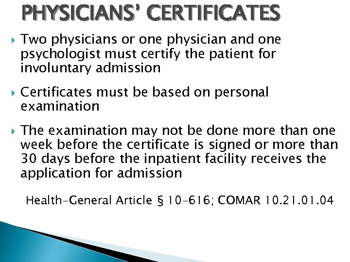 PHYSICIANS' CERTIFICATES Two physicians or one physician and one psychologist must certify the patient