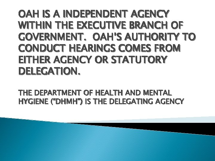 OAH IS A INDEPENDENT AGENCY WITHIN THE EXECUTIVE BRANCH OF GOVERNMENT. OAH'S AUTHORITY TO