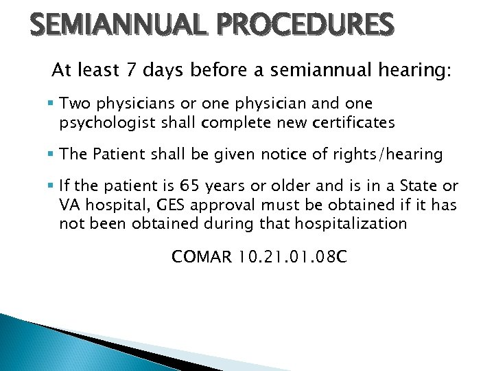 SEMIANNUAL PROCEDURES At least 7 days before a semiannual hearing: § Two physicians or