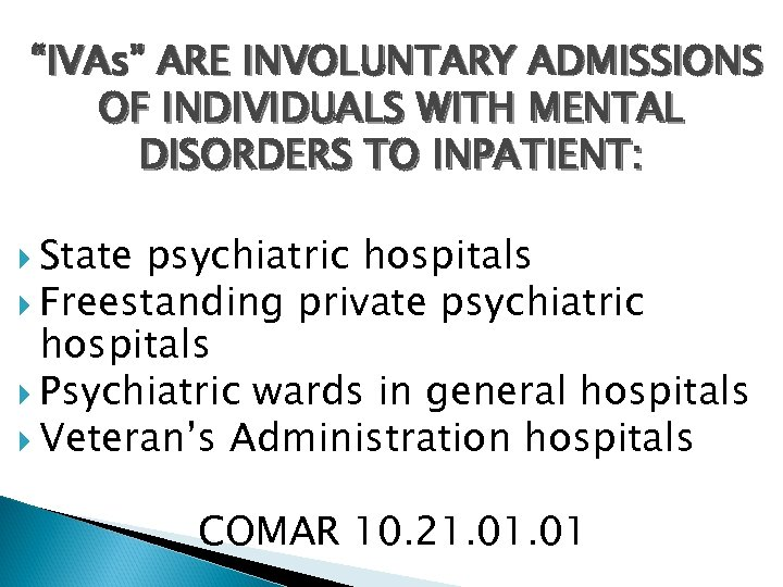 """IVAs"" ARE INVOLUNTARY ADMISSIONS OF INDIVIDUALS WITH MENTAL DISORDERS TO INPATIENT: State psychiatric hospitals"