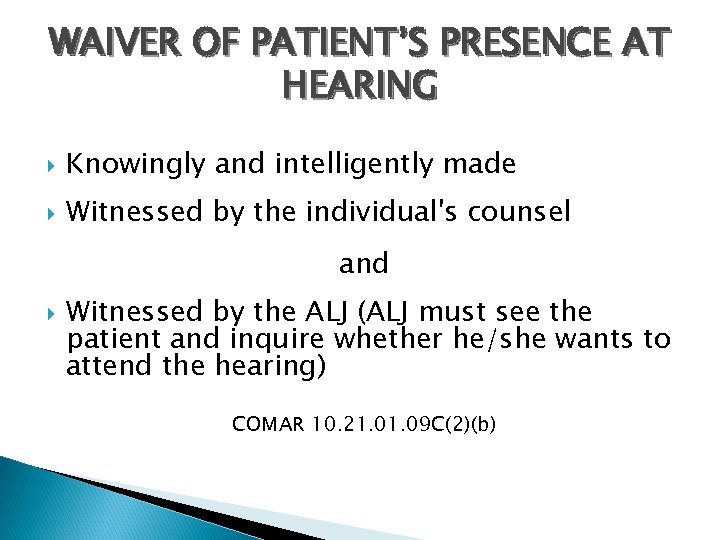 WAIVER OF PATIENT'S PRESENCE AT HEARING Knowingly and intelligently made Witnessed by the individual's