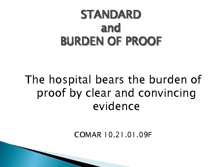STANDARD and BURDEN OF PROOF The hospital bears the burden of proof by clear