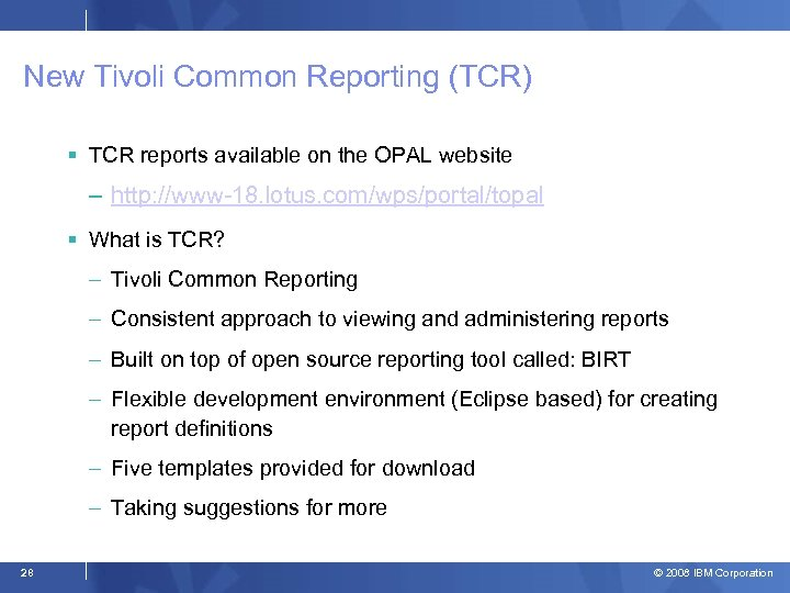 New Tivoli Common Reporting (TCR) TCR reports available on the OPAL website – http: