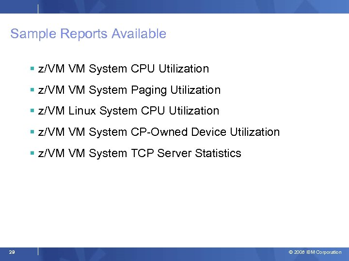 Sample Reports Available z/VM VM System CPU Utilization z/VM VM System Paging Utilization z/VM