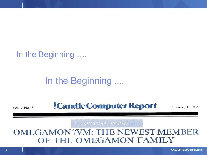 In the Beginning …. 3 © 2008 IBM Corporation