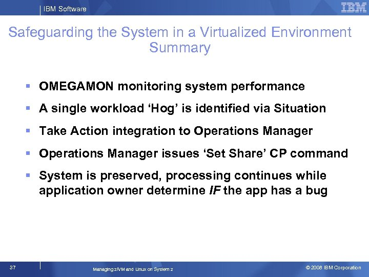 IBM Software Safeguarding the System in a Virtualized Environment Summary OMEGAMON monitoring system performance