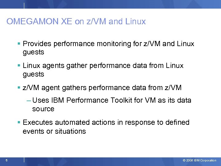 OMEGAMON XE on z/VM and Linux Provides performance monitoring for z/VM and Linux guests