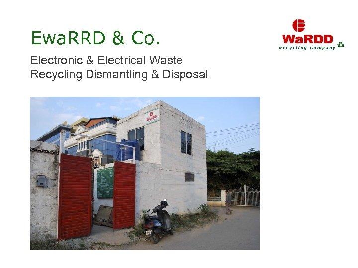 Ewa. RRD & Co. Electronic & Electrical Waste Recycling Dismantling & Disposal