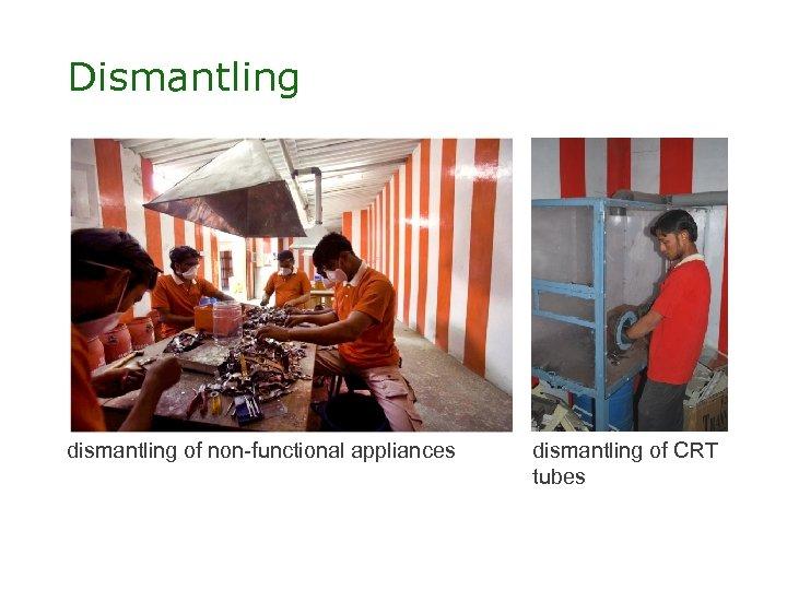 Dismantling dismantling of non-functional appliances dismantling of CRT tubes