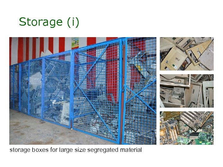 Storage (i) storage boxes for large size segregated material