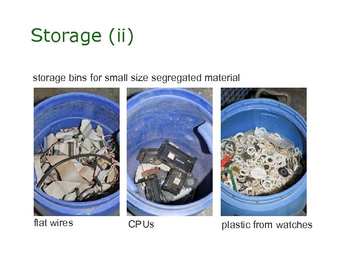 Storage (ii) storage bins for small size segregated material flat wires CPUs plastic from
