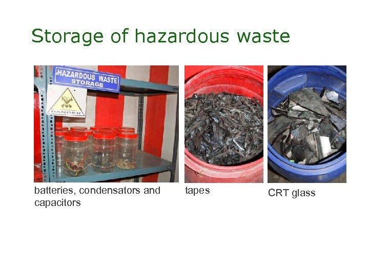 Storage of hazardous waste batteries, condensators and capacitors tapes CRT glass