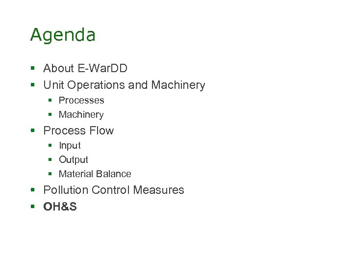 Agenda § About E-War. DD § Unit Operations and Machinery § Processes § Machinery
