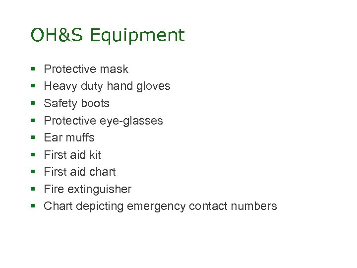 OH&S Equipment § § § § § Protective mask Heavy duty hand gloves Safety