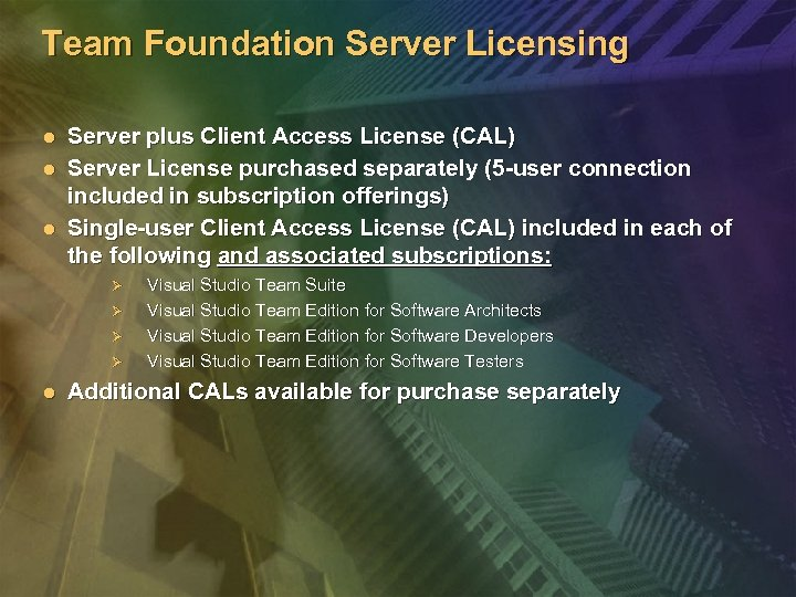 Team Foundation Server Licensing l l l Server plus Client Access License (CAL) Server