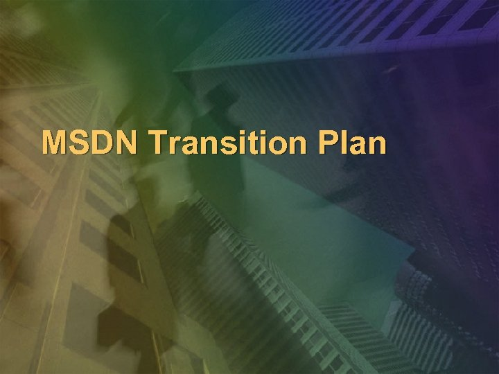 MSDN Transition Plan