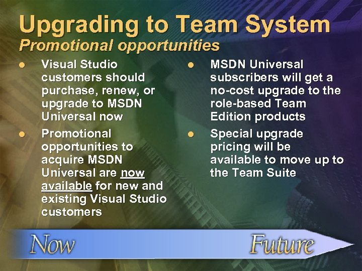 Upgrading to Team System Promotional opportunities l l Visual Studio customers should purchase, renew,