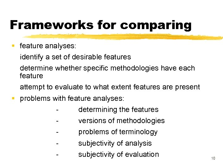 Frameworks for comparing § feature analyses: identify a set of desirable features determine whether