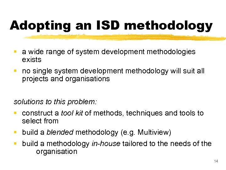 Adopting an ISD methodology § a wide range of system development methodologies exists §